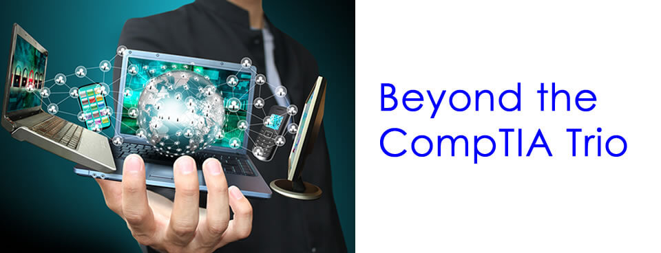Beyond the CompTIA Trio